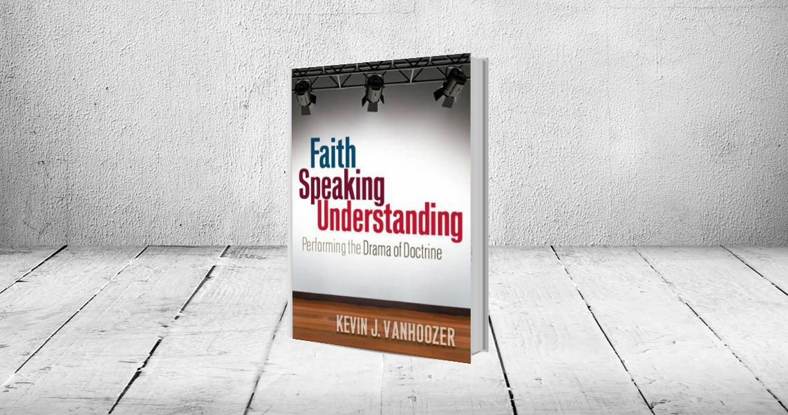 Kevin J. Vanhoozer: Faith Speaking Understanding