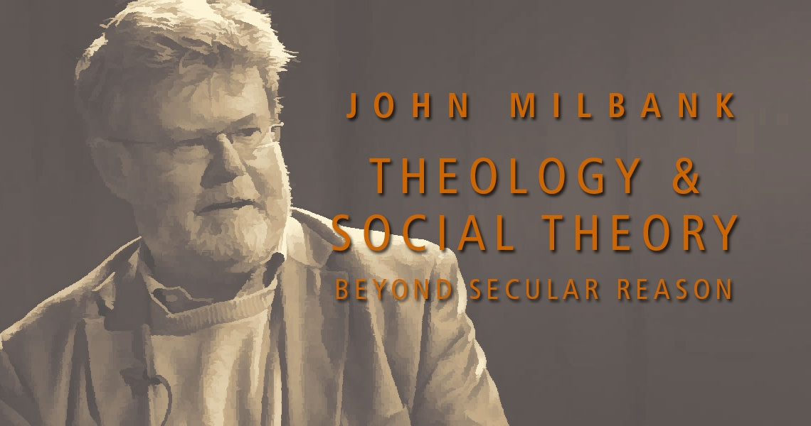 John Milbank, Theology and Social Theory