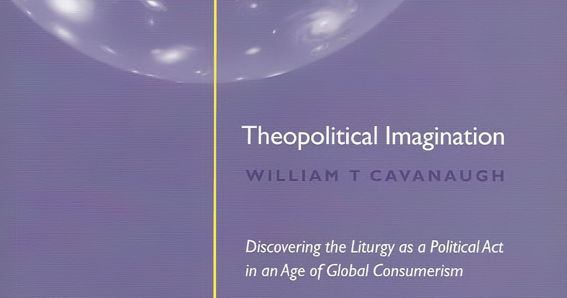 William Cavanaugh, Theopolitical Imagination