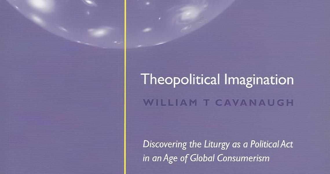 William Cavanaugh, Theopolitical Imagination