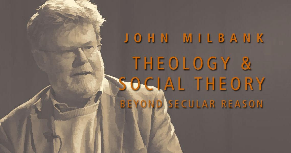 John Milbank, Theology and Social Theory
