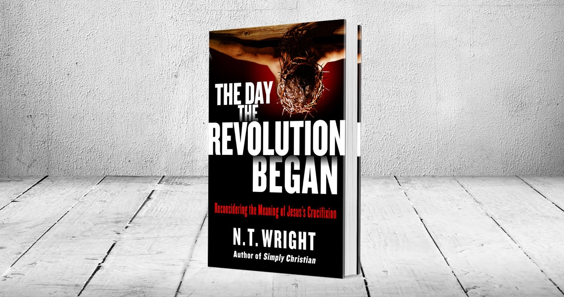 N. T. Wrigh, The Day the Revolution Began